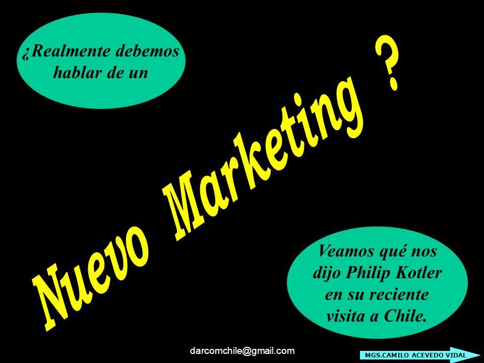 darcomchile@gmail.com ¿Realmente debemos hablar de un Veamos qué nos dijo Philip Kotler en su reciente visita a Chile. MGS.CAMILO ACEVEDO VIDAL