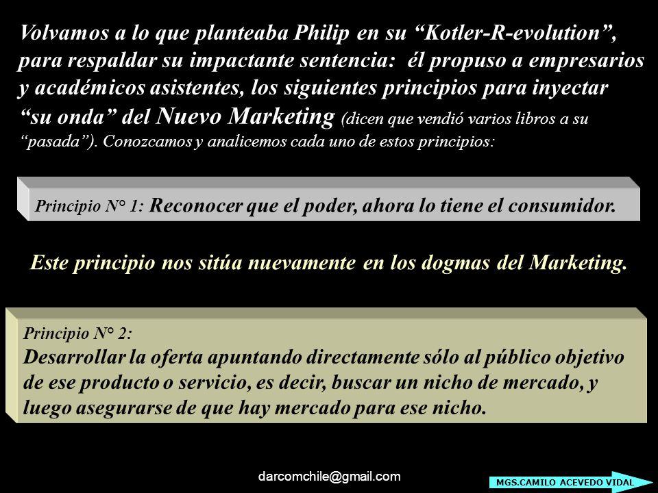 darcomchile@gmail.com Volvamos a lo que planteaba Philip en su Kotler-R-evolution, para respaldar su impactante sentencia: él propuso a empresarios y