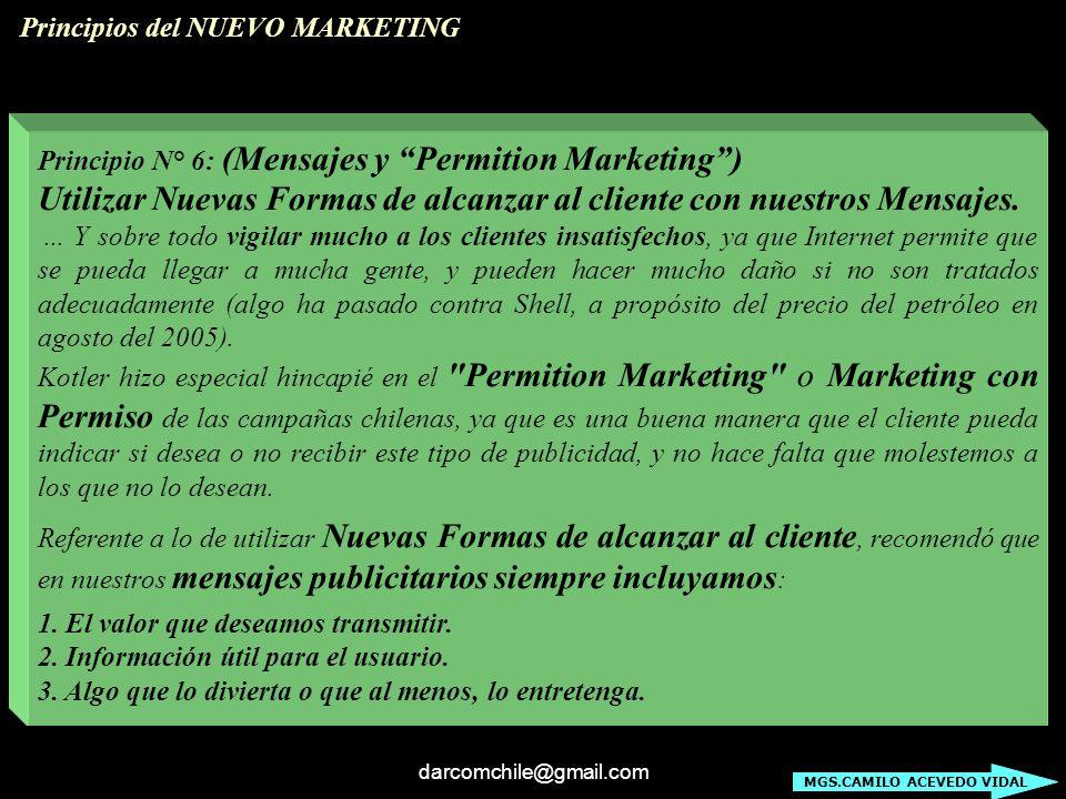 darcomchile@gmail.com Principio N° 6: (Mensajes y Permition Marketing) Utilizar Nuevas Formas de alcanzar al cliente con nuestros Mensajes.... Y sobre
