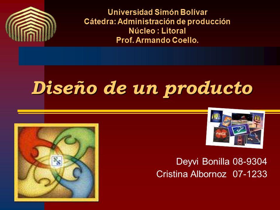 Diseño de un producto Deyvi Bonilla 08-9304 Cristina Albornoz 07-1233 Universidad Simón Bolívar Cátedra: Administración de producción Núcleo : Litoral
