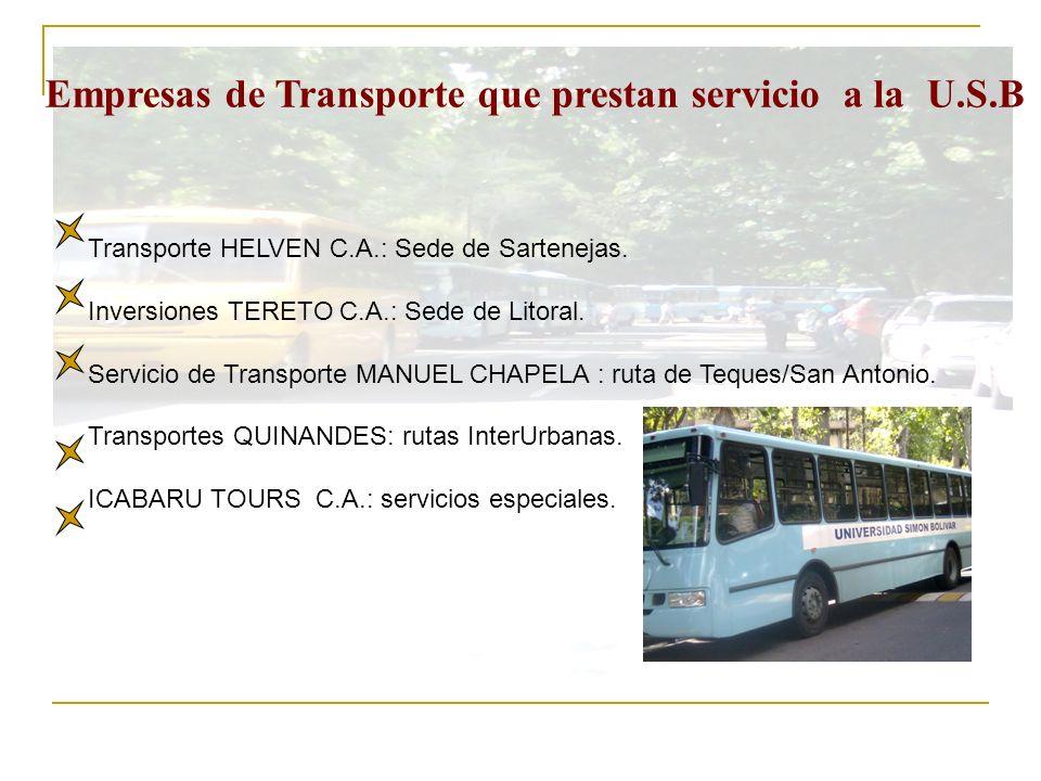Empresas de Transporte que prestan servicio a la U.S.B Transporte HELVEN C.A.: Sede de Sartenejas. Inversiones TERETO C.A.: Sede de Litoral. Servicio