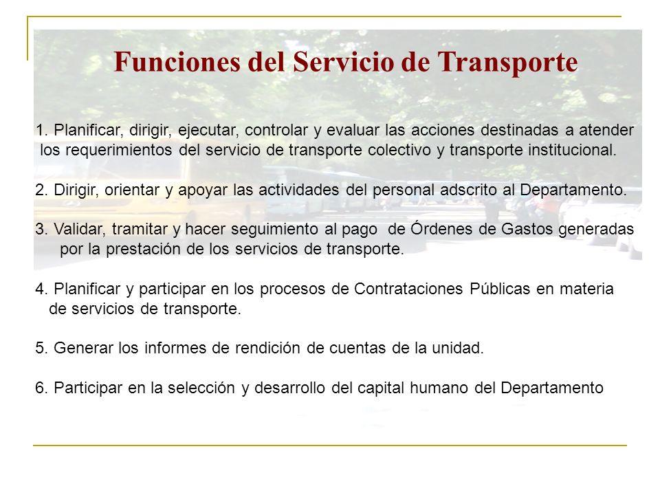 Funciones del Servicio de Transporte 1. Planificar, dirigir, ejecutar, controlar y evaluar las acciones destinadas a atender los requerimientos del se
