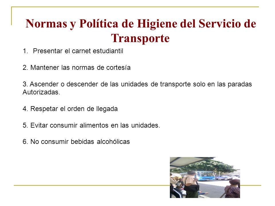 Normas y Política de Higiene del Servicio de Transporte 1.Presentar el carnet estudiantil 2. Mantener las normas de cortesía 3. Ascender o descender d
