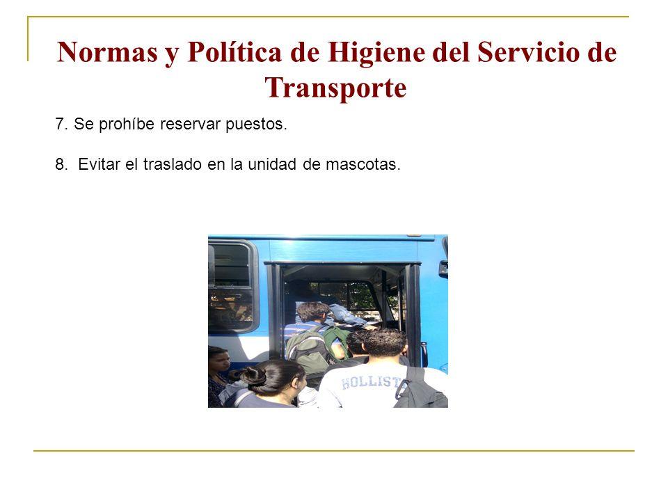 7. Se prohíbe reservar puestos. 8. Evitar el traslado en la unidad de mascotas. Normas y Política de Higiene del Servicio de Transporte