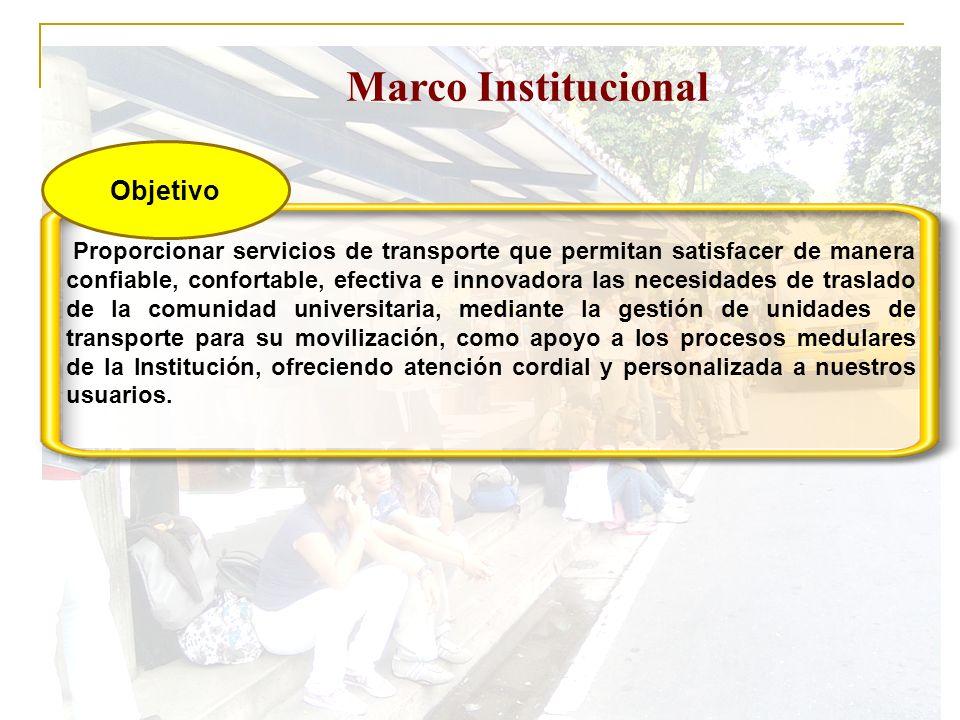 Marco Institucional Objetivo Proporcionar servicios de transporte que permitan satisfacer de manera confiable, confortable, efectiva e innovadora las