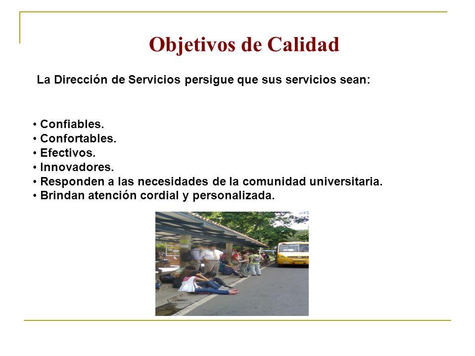 Objetivos de Calidad La Dirección de Servicios persigue que sus servicios sean: Confiables. Confortables. Efectivos. Innovadores. Responden a las nece