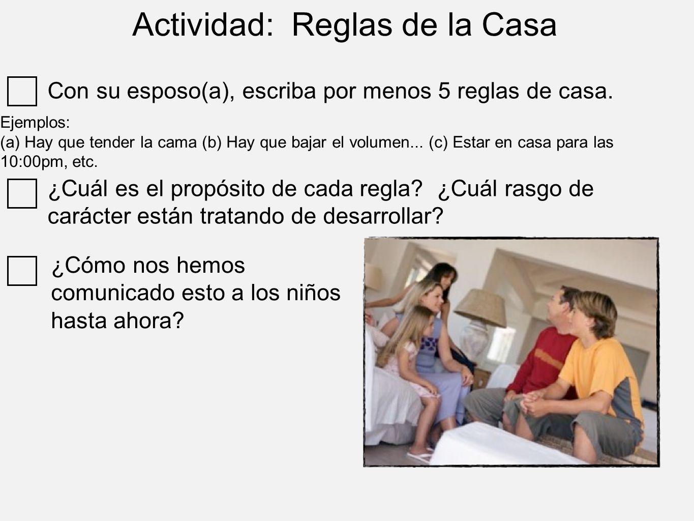 Actividad: Reglas de la Casa Con su esposo(a), escriba por menos 5 reglas de casa. Ejemplos: (a) Hay que tender la cama (b) Hay que bajar el volumen..