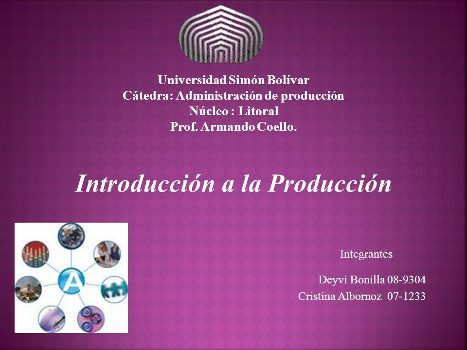 Universidad Simón Bolívar Cátedra: Administración de producción Núcleo : Litoral Prof. Armando Coello. Deyvi Bonilla 08-9304 Cristina Albornoz 07-1233