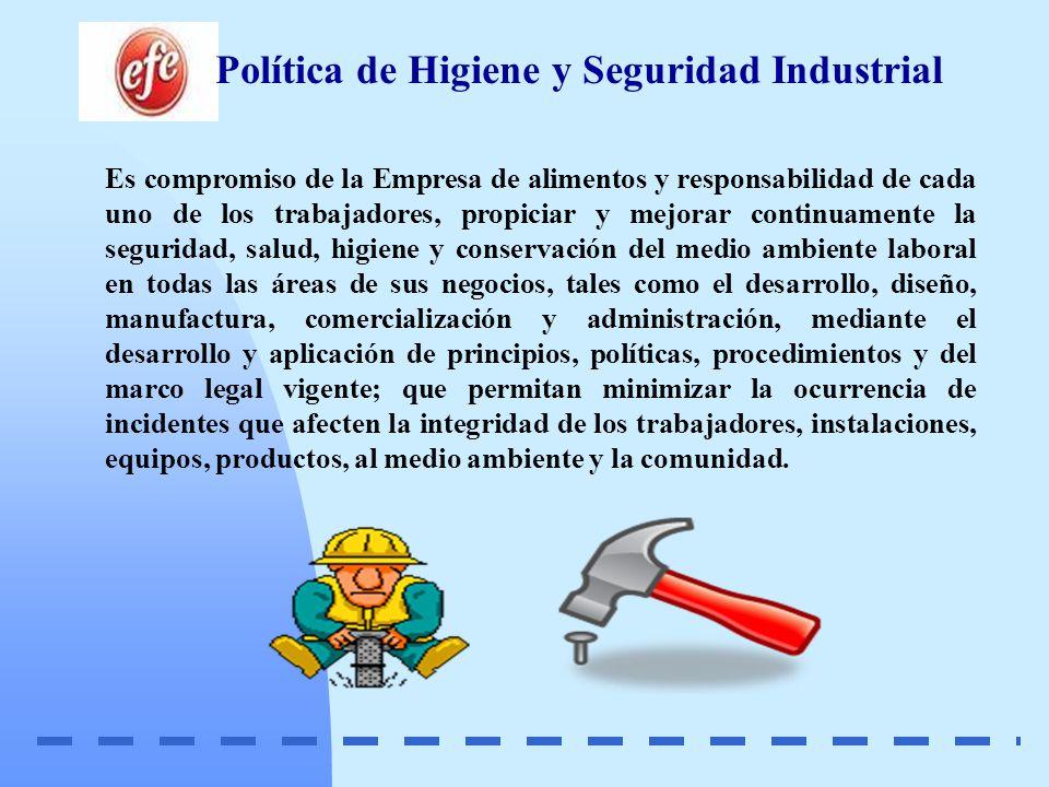 Política de Higiene y Seguridad Industrial Es compromiso de la Empresa de alimentos y responsabilidad de cada uno de los trabajadores, propiciar y mej
