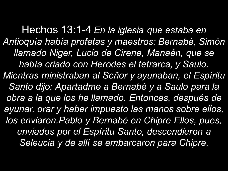 Hechos 13:1-4 En la iglesia que estaba en Antioquía había profetas y maestros: Bernabé, Simón llamado Niger, Lucio de Cirene, Manaén, que se había cri