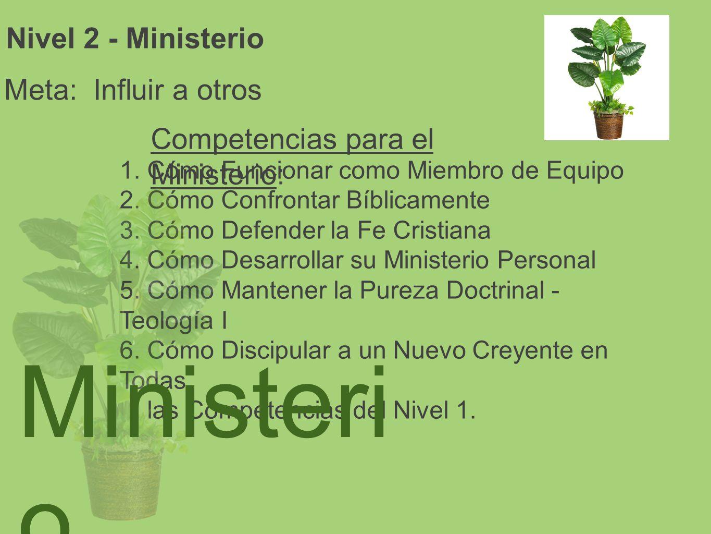 Nivel 2 - Ministerio Meta: Influir a otros Competencias para el Ministerio: 1. Cómo Funcionar como Miembro de Equipo 2. Cómo Confrontar Bíblicamente 3
