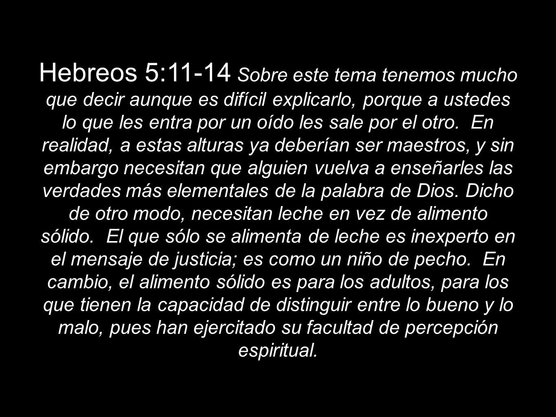 Hebreos 5:11-14 Sobre este tema tenemos mucho que decir aunque es difícil explicarlo, porque a ustedes lo que les entra por un oído les sale por el ot