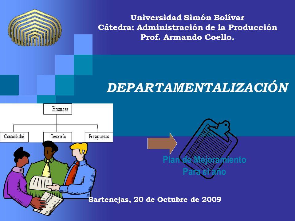 Universidad Simón Bolívar Cátedra: Administración de la Producción Prof. Armando Coello. DEPARTAMENTALIZACIÓN Sartenejas, 20 de Octubre de 2009 Plan d