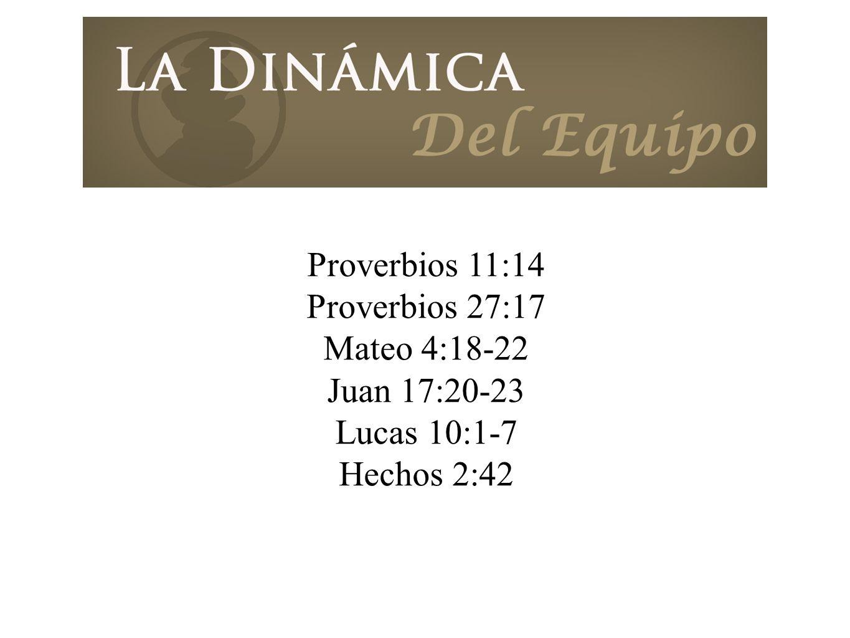 Proverbios 11:14 Proverbios 27:17 Mateo 4:18-22 Juan 17:20-23 Lucas 10:1-7 Hechos 2:42