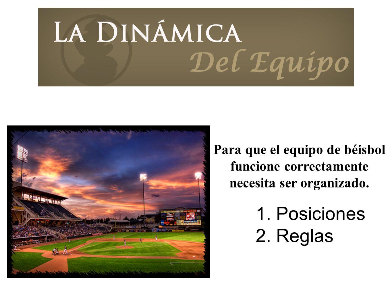 1. Posiciones 2. Reglas Para que el equipo de béisbol funcione correctamente necesita ser organizado.