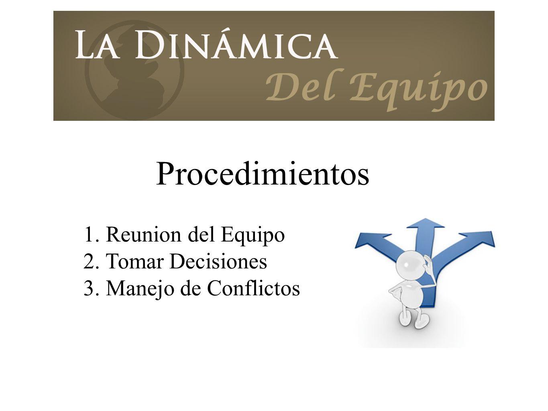 Procedimientos 1. Reunion del Equipo 2. Tomar Decisiones 3. Manejo de Conflictos