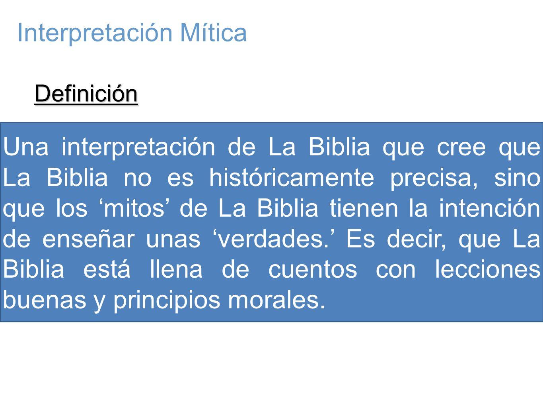 Definición Una interpretación de La Biblia que cree que La Biblia no es históricamente precisa, sino que los mitos de La Biblia tienen la intención de enseñar unas verdades.