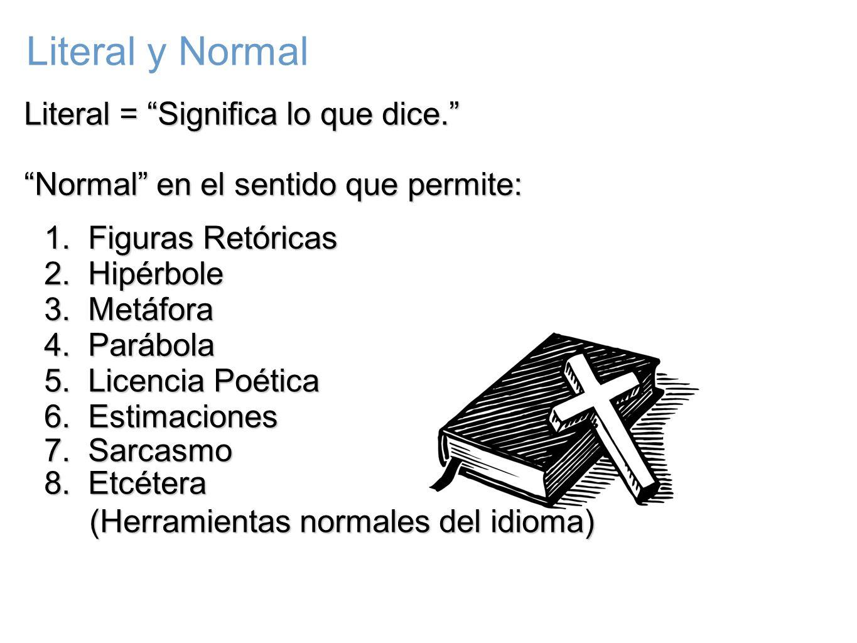 Literal = Significa lo que dice. Normal en el sentido que permite: 1. Figuras Retóricas 2. Hipérbole 3. Metáfora 4. Parábola 5. Licencia Poética 6. Es
