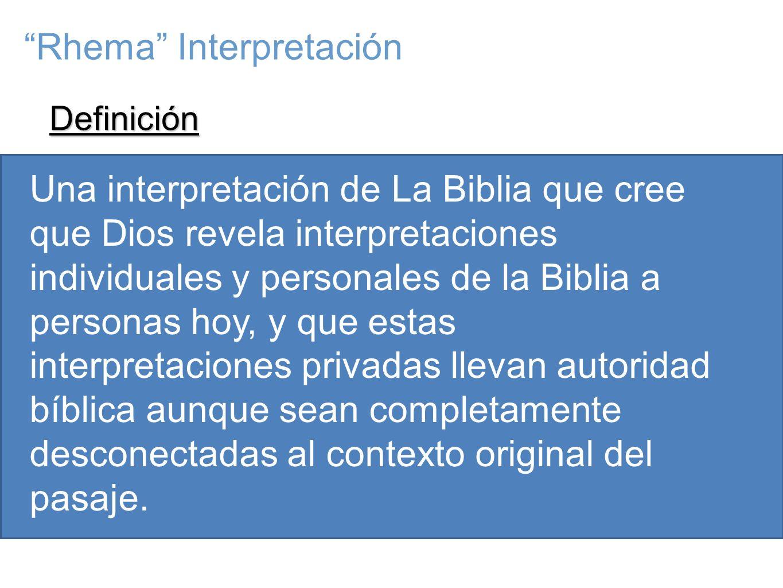 Definición Una interpretación de La Biblia que cree que Dios revela interpretaciones individuales y personales de la Biblia a personas hoy, y que estas interpretaciones privadas llevan autoridad bíblica aunque sean completamente desconectadas al contexto original del pasaje.