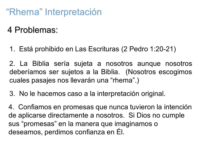 4 Problemas: Rhema Interpretación 1. Está prohibido en Las Escrituras (2 Pedro 1:20-21) 2. La Biblia sería sujeta a nosotros aunque nosotros deberíamo