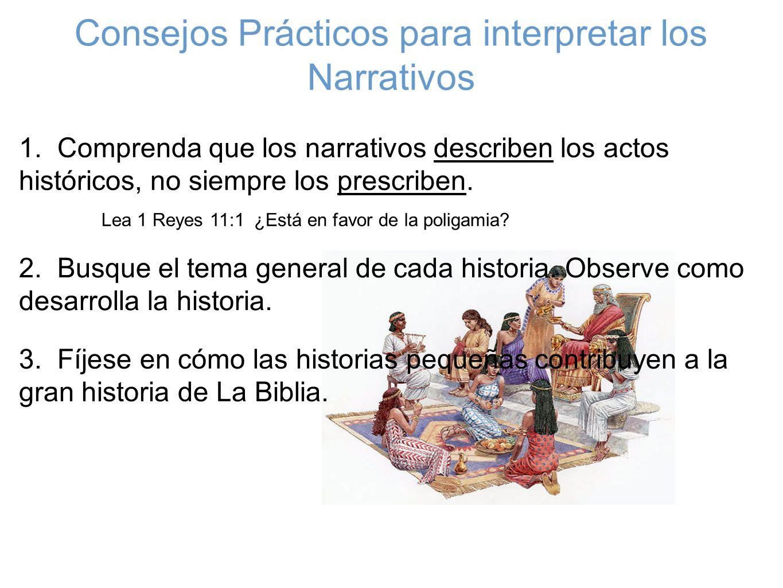 Consejos Prácticos para interpretar los Narrativos 1. Comprenda que los narrativos describen los actos históricos, no siempre los prescriben. Lea 1 Re