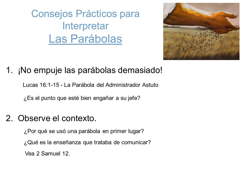 Consejos Prácticos para Interpretar Las Parábolas 1. ¡No empuje las parábolas demasiado! Lucas 16:1-15 - La Parábola del Administrador Astuto 2. Obser
