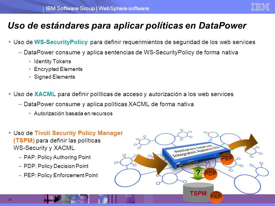 IBM Software Group | WebSphere software 26 Uso de estándares para aplicar políticas en DataPower Uso de WS-SecurityPolicy para definir requerimientos