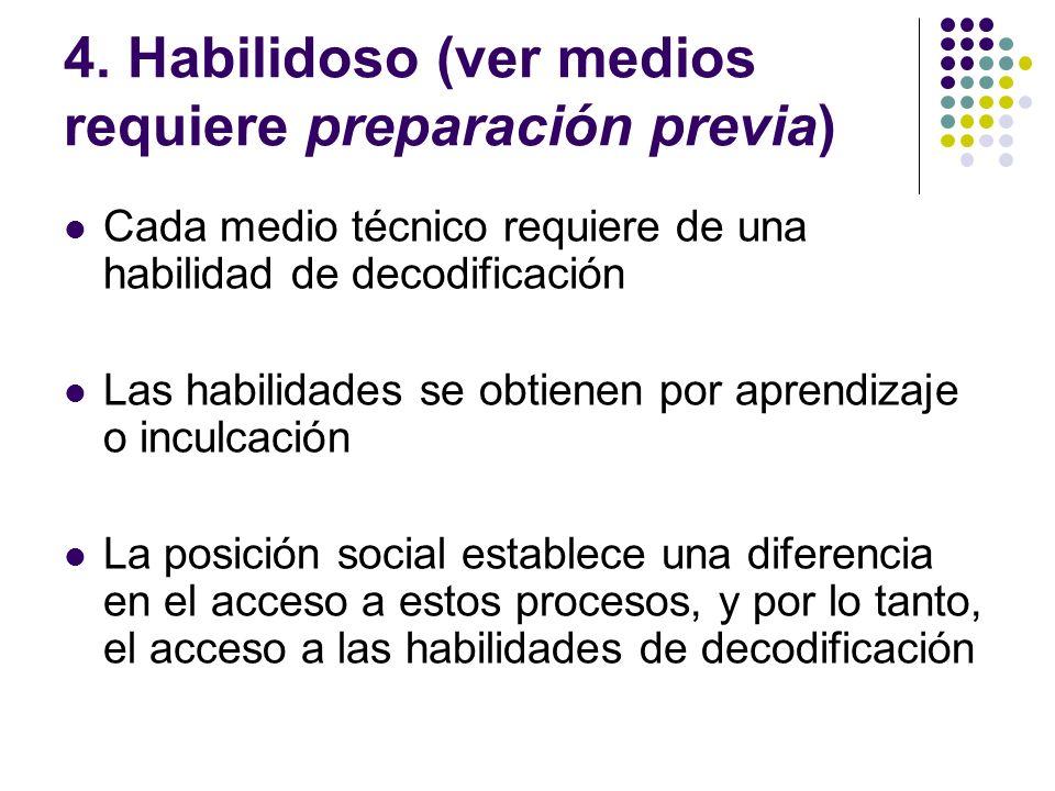 4. Habilidoso (ver medios requiere preparación previa) Cada medio técnico requiere de una habilidad de decodificación Las habilidades se obtienen por
