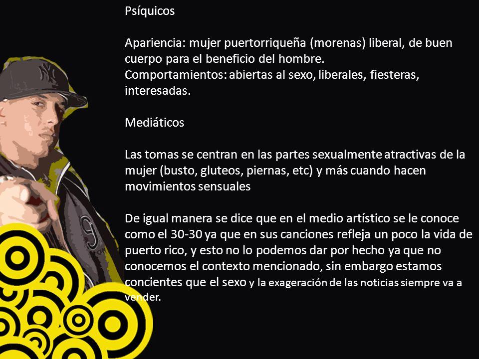 Psíquicos Apariencia: mujer puertorriqueña (morenas) liberal, de buen cuerpo para el beneficio del hombre. Comportamientos: abiertas al sexo, liberale