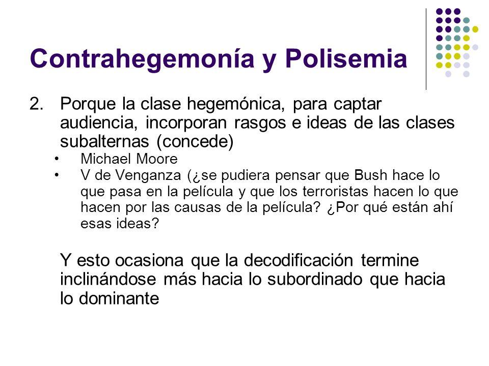 Contrahegemonía y Polisemia 2.Porque la clase hegemónica, para captar audiencia, incorporan rasgos e ideas de las clases subalternas (concede) Michael