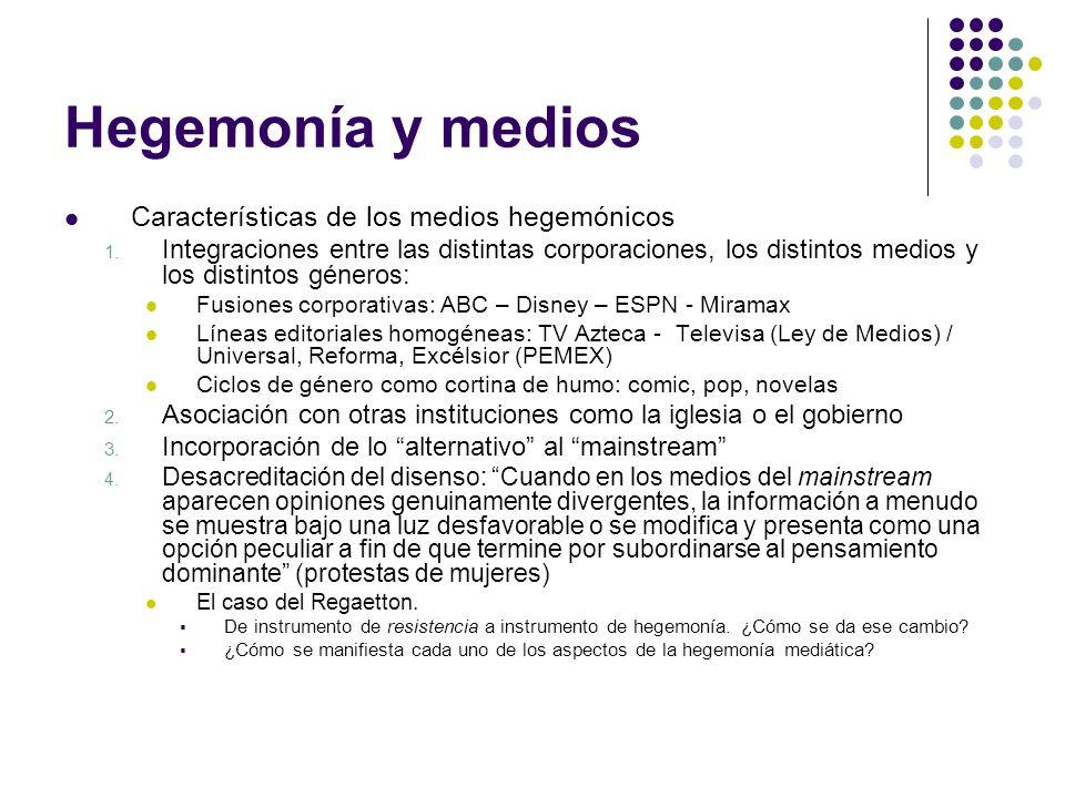 Hegemonía y medios Características de los medios hegemónicos 1. Integraciones entre las distintas corporaciones, los distintos medios y los distintos