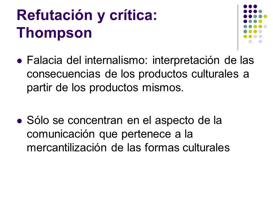 Refutación y crítica: Thompson Falacia del internalismo: interpretación de las consecuencias de los productos culturales a partir de los productos mis