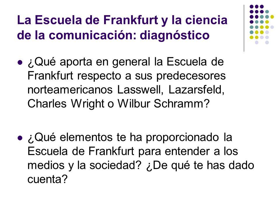 La Escuela de Frankfurt y la ciencia de la comunicación: diagnóstico ¿Qué aporta en general la Escuela de Frankfurt respecto a sus predecesores nortea