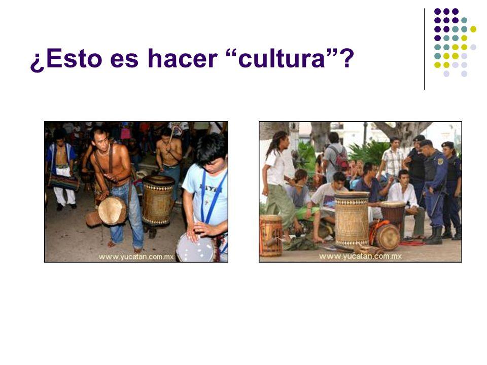 ¿Esto es hacer cultura?