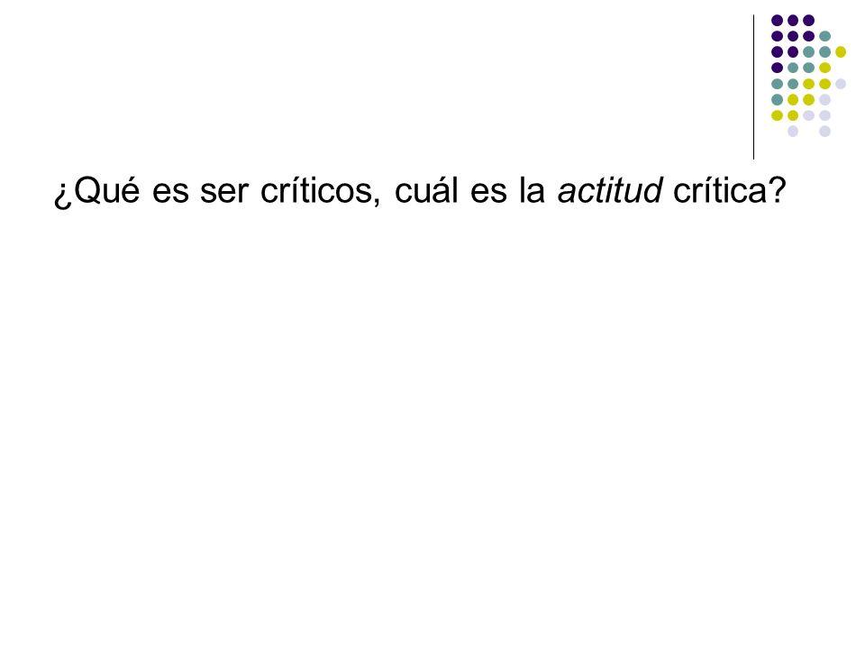 ¿Qué es ser críticos, cuál es la actitud crítica