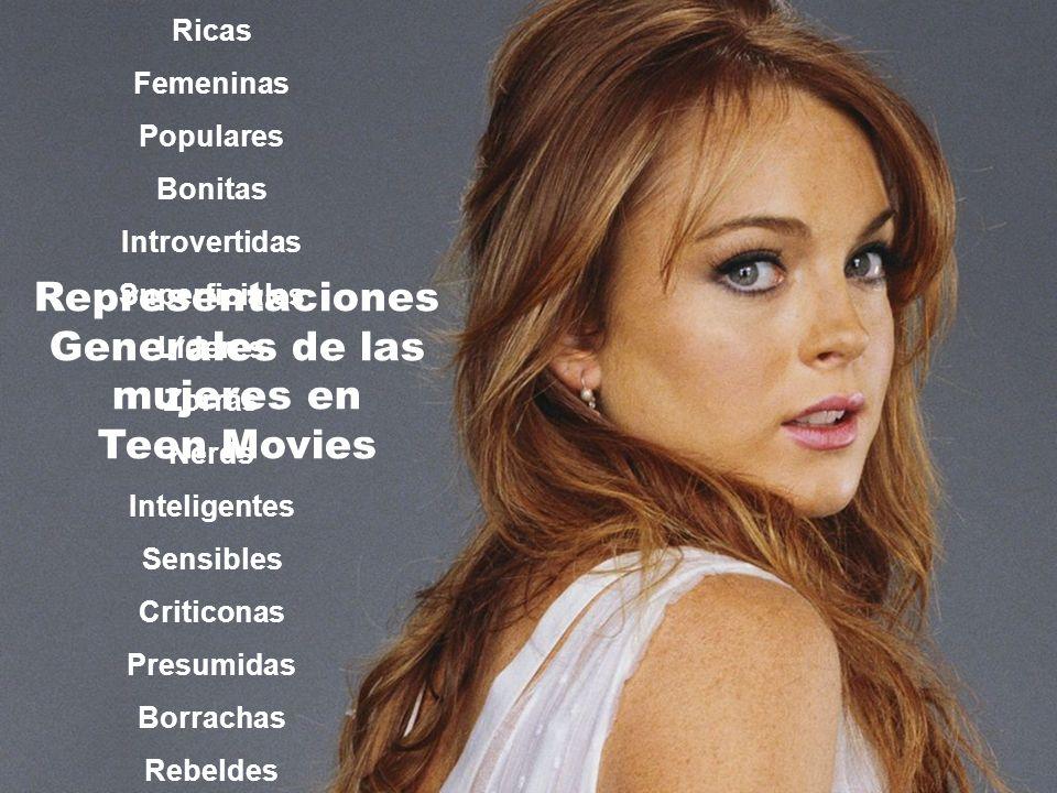 Representaciones Generales de las mujeres en Teen Movies Ricas Femeninas Populares Bonitas Introvertidas Superficiales Líderes Zorras Nerds Inteligent