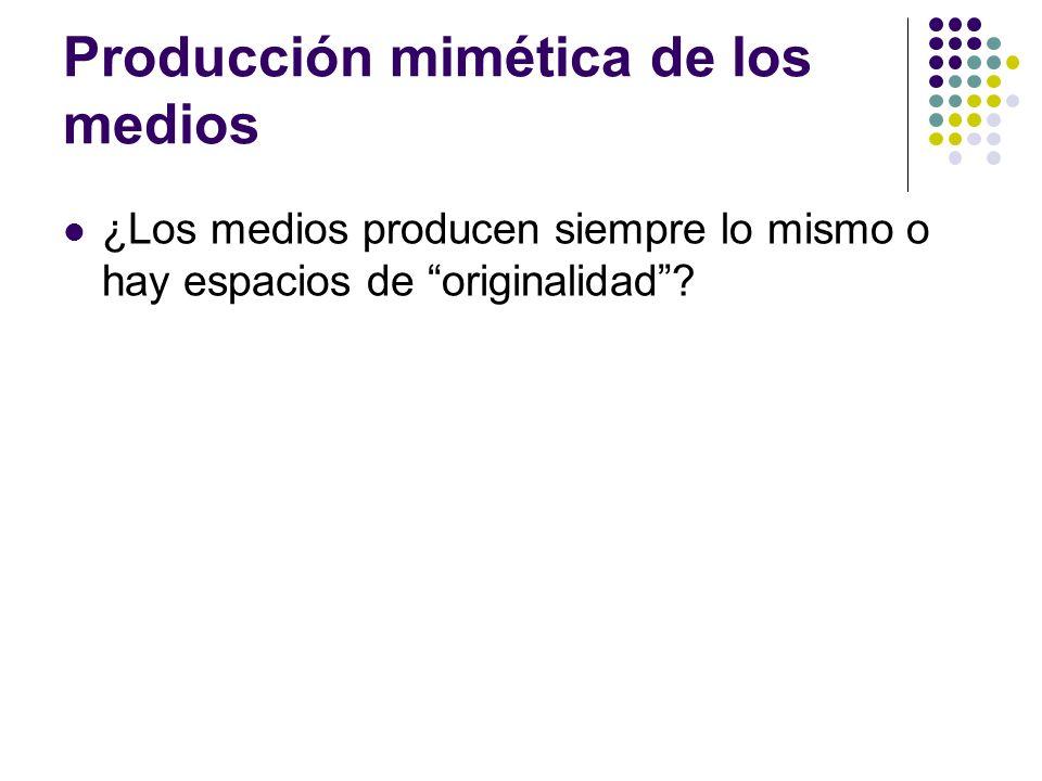 Producción mimética de los medios ¿Los medios producen siempre lo mismo o hay espacios de originalidad?