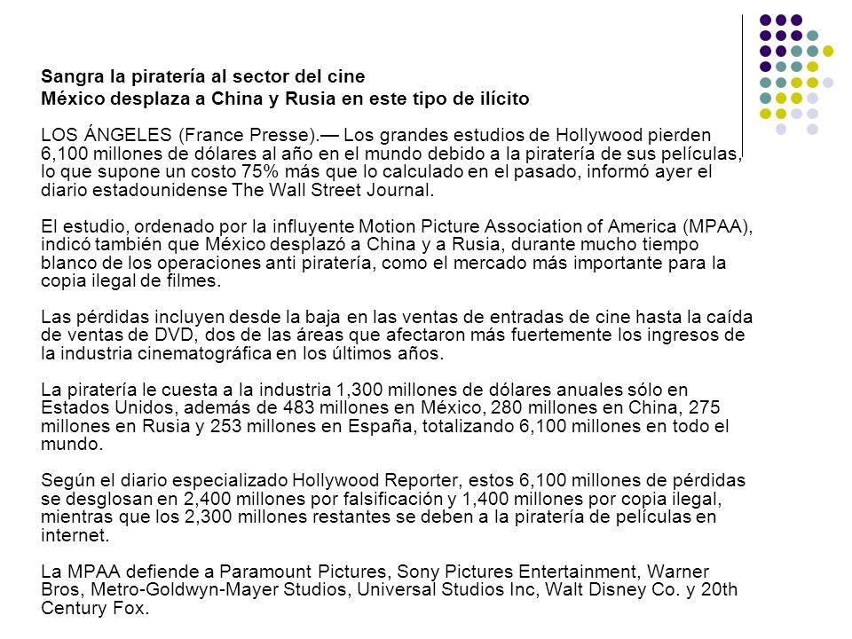 Sangra la piratería al sector del cine México desplaza a China y Rusia en este tipo de ilícito LOS ÁNGELES (France Presse). Los grandes estudios de Ho