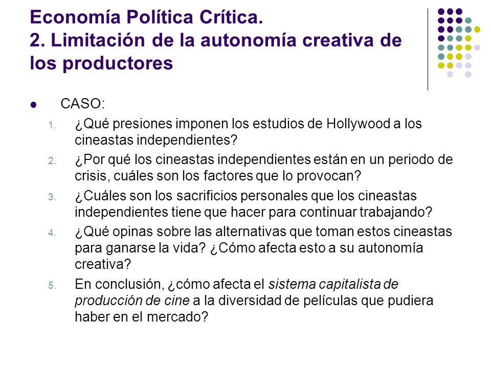 Economía Política Crítica. 2. Limitación de la autonomía creativa de los productores CASO: 1. ¿Qué presiones imponen los estudios de Hollywood a los c