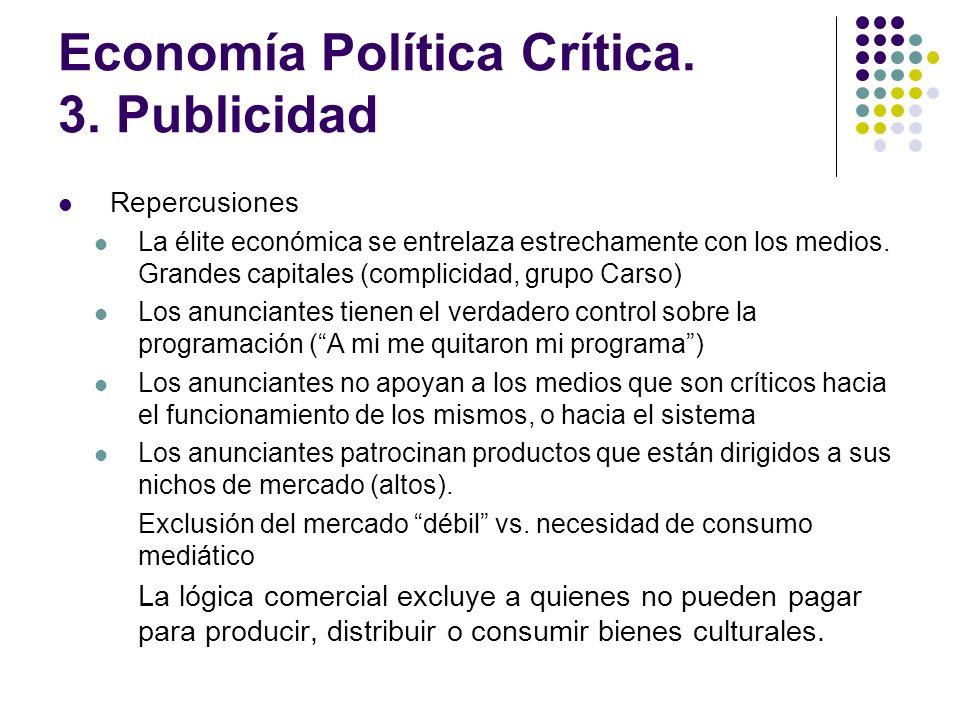 Economía Política Crítica. 3. Publicidad Repercusiones La élite económica se entrelaza estrechamente con los medios. Grandes capitales (complicidad, g