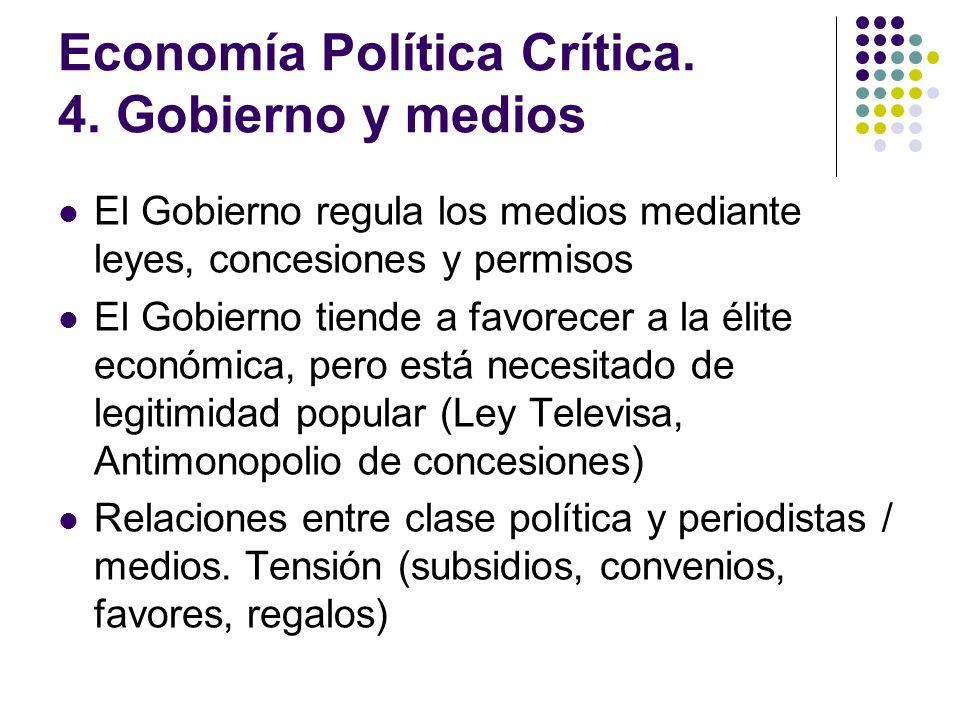 Economía Política Crítica. 4. Gobierno y medios El Gobierno regula los medios mediante leyes, concesiones y permisos El Gobierno tiende a favorecer a