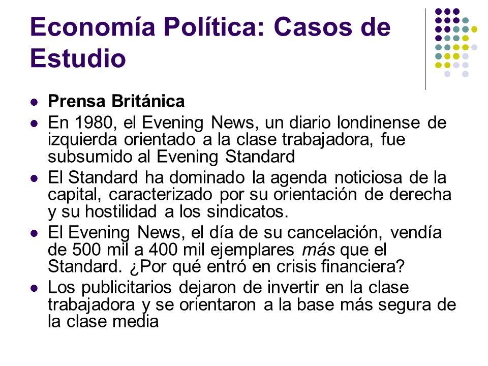 Economía Política: Casos de Estudio Prensa Británica En 1980, el Evening News, un diario londinense de izquierda orientado a la clase trabajadora, fue