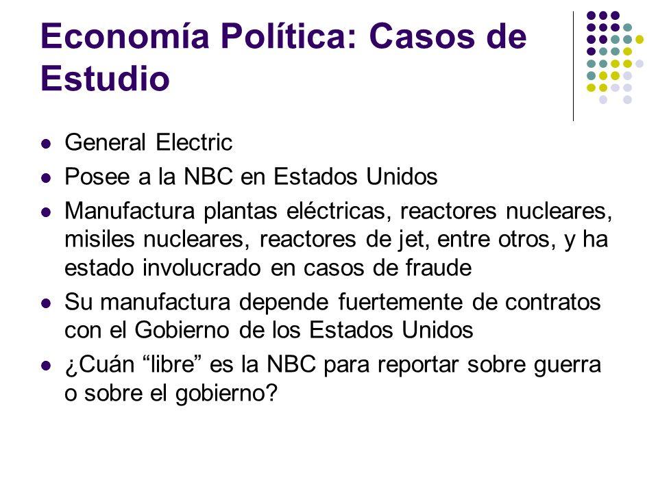 Economía Política: Casos de Estudio General Electric Posee a la NBC en Estados Unidos Manufactura plantas eléctricas, reactores nucleares, misiles nuc