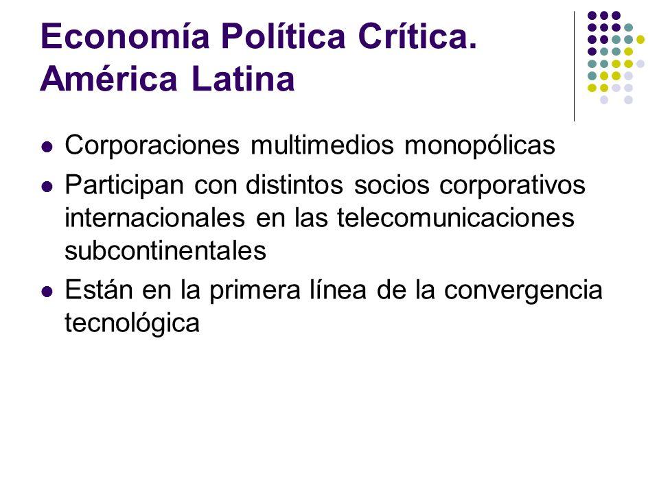 Economía Política Crítica. América Latina Corporaciones multimedios monopólicas Participan con distintos socios corporativos internacionales en las te