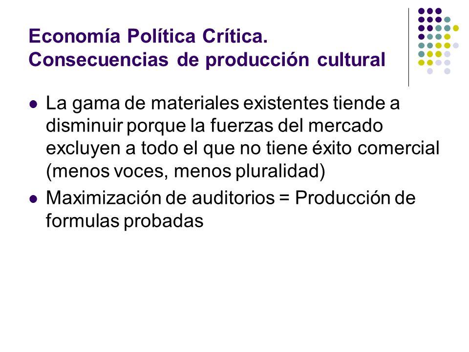Economía Política Crítica. Consecuencias de producción cultural La gama de materiales existentes tiende a disminuir porque la fuerzas del mercado excl