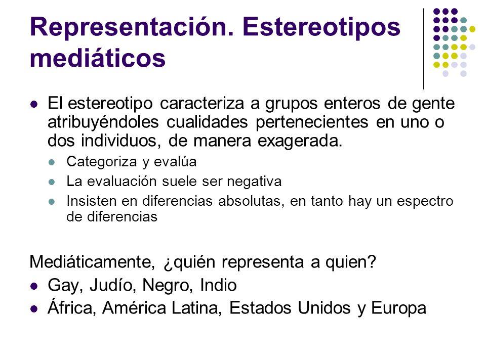 Representación. Estereotipos mediáticos El estereotipo caracteriza a grupos enteros de gente atribuyéndoles cualidades pertenecientes en uno o dos ind