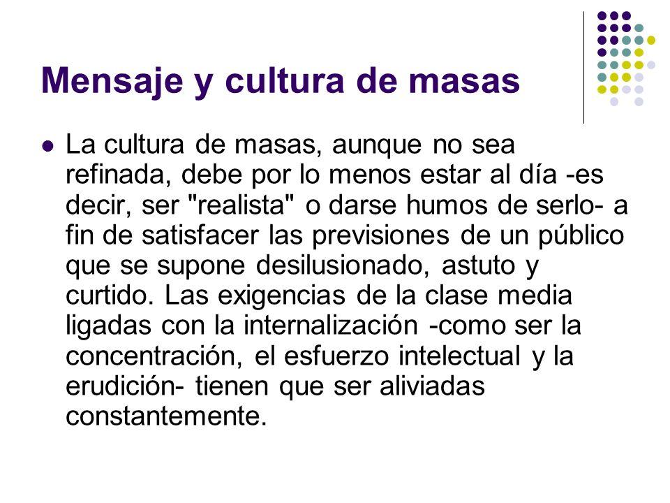 Mensaje y cultura de masas La cultura de masas, aunque no sea refinada, debe por lo menos estar al día -es decir, ser
