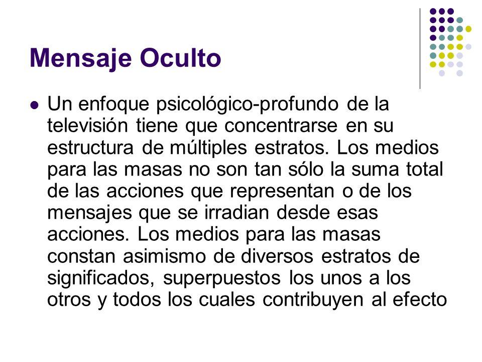 Mensaje Oculto Un enfoque psicológico-profundo de la televisión tiene que concentrarse en su estructura de múltiples estratos.
