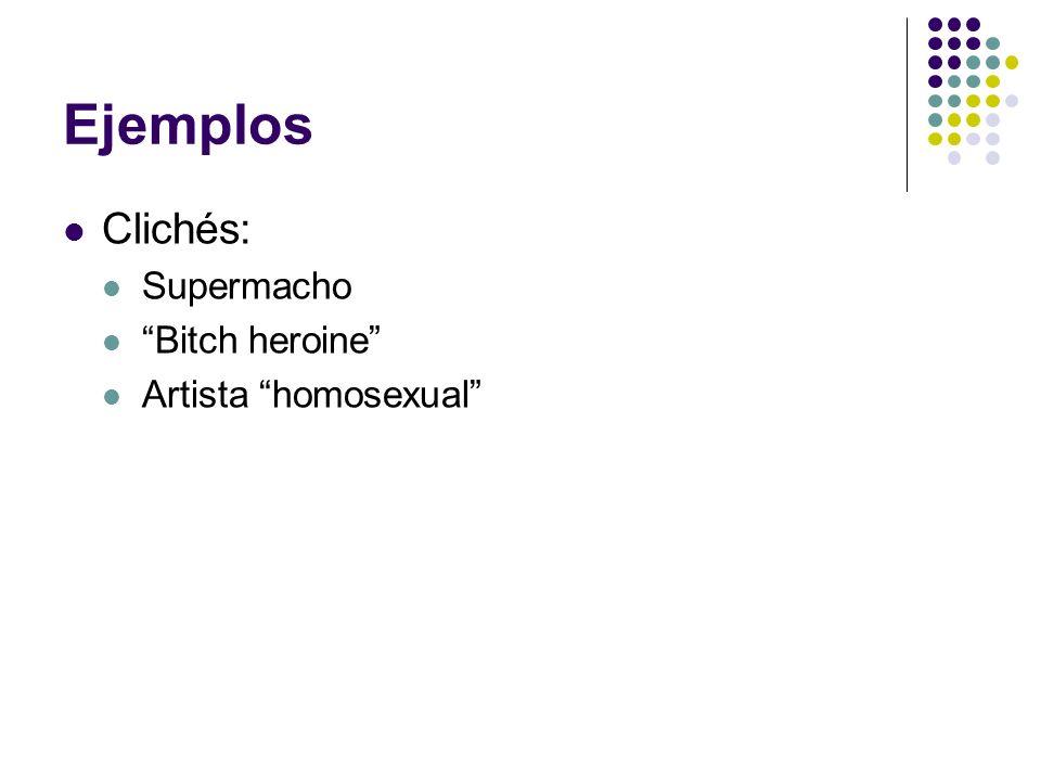 Ejemplos Clichés: Supermacho Bitch heroine Artista homosexual