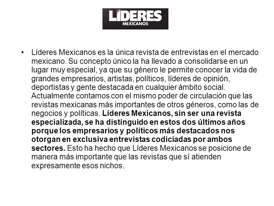 Líderes Mexicanos es la única revista de entrevistas en el mercado mexicano. Su concepto único la ha llevado a consolidarse en un lugar muy especial,